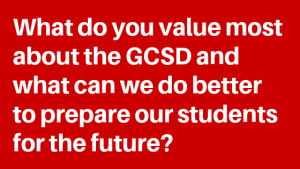Text of: What do you value most about the GCSD and what can we do better to prepare out students for the future?